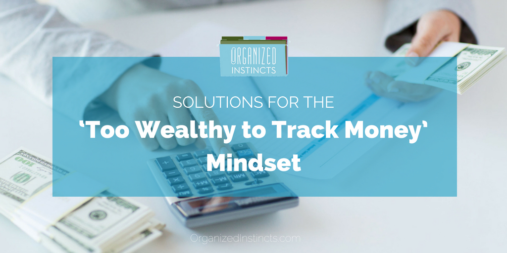 Solutions for the 'Too Wealthy to Track Money' Mindset
