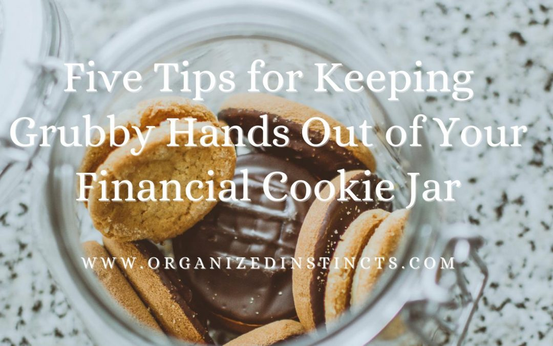 Five Tips for Keeping Grubby Hands Out of Your Financial Cookie Jar