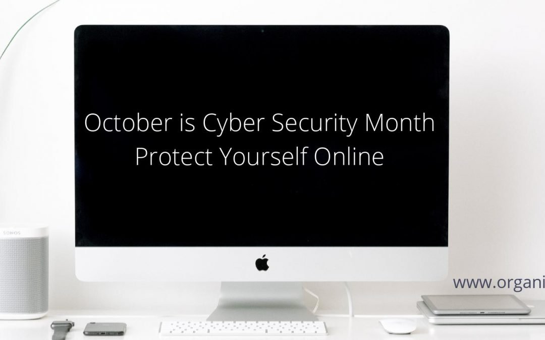 October is Cyber Security Month – Protect Yourself Online